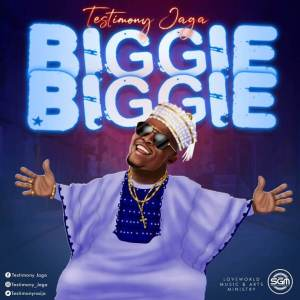 Music: Testimony Jaga – Biggie Biggie [MP3 DOWNLOAD]