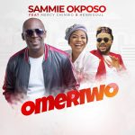 MUSIC: Omeriwo – Sammie Okposo Ft. Mercy Chinwo & Henrisoul [MP3 DOWNLOAD]