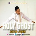AUDIO: Amos John – Holy Ghost (Mp3 Download)