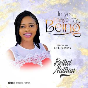 Bethel Nathan – In You I Have My Being