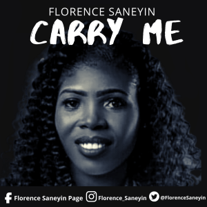 Florence Saneyin – Carry Me