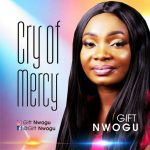 AUDIO: Gift Nwogu – Cry Of Mercy (Mp3 Download)
