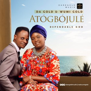 Gold – Atogbojule Ft. Wumi Gold