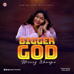 AUDIO: Mercy Sharpe – Bigger God (Mp3 Download)