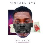 AUDIO: Michael Oyo – My Side ft CalledOut Music (Mp3 Download)