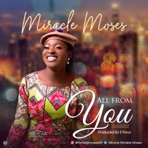 Miracle Moses – All From You