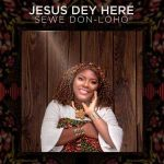 AUDIO: Sewe Don-Loho – Jesus Dey Here (Mp3 Download)