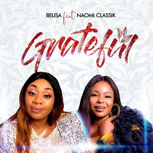 Belisa John – Grateful ft Naomi Classik