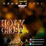 AUDIO: Danny Excel – Holy Ghost  (Mp3 Download)