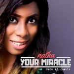 AUDIO: Natha – Your Miracle (Mp3 Download)