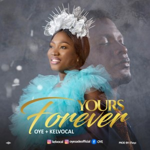 Oye – Yours Forever ft Kelvocal