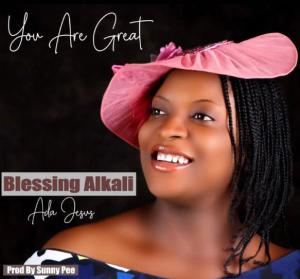 Blessing Alkali (Ada Jesus) – You Are Great