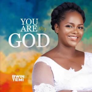 Bwin Temi – You Are My God