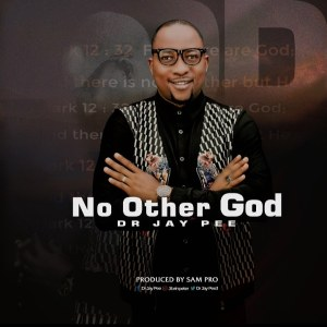 Dr Jay Pee – No Other God