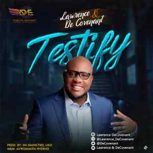 Lawrence & DeCovenant – Testify