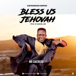 Mr Daerego – Bless Us Jehovah