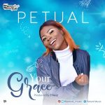 AUDIO: Petual – Your Grace (Mp3 Download)