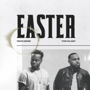 Travis Greene – Easter ft Todd Dulaney