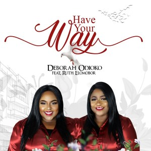 Deborah Odioko – Have Your Way ft Ruth Elomobor