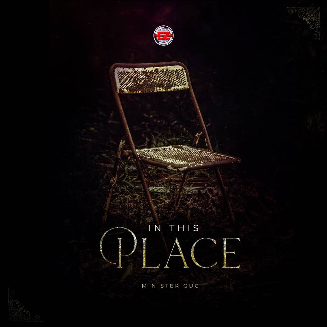 AUDIO/VIDEO: IN THIS PLACE | Minister GUC [MP3 DOWNLOAD]