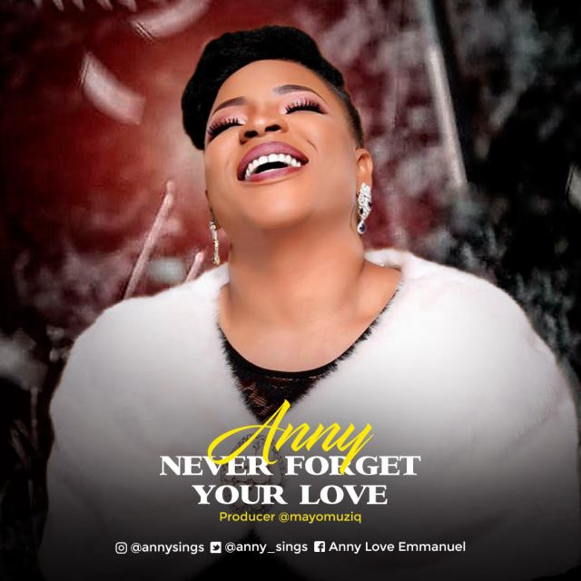 AUDIO:Anny | Never Forget Your Love [MP3 DOWNLOAD]