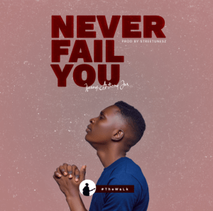 Ifeanyi Anthony Jnr – Never Fail You