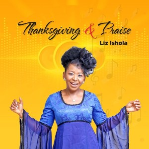 Liz Ishola – Thanksgiving And Praise