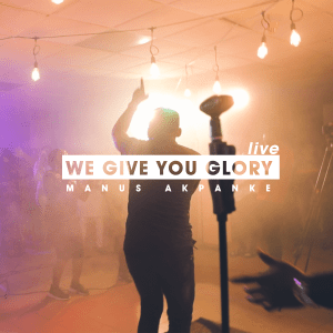 Manus Akpanke – We Give You Glory