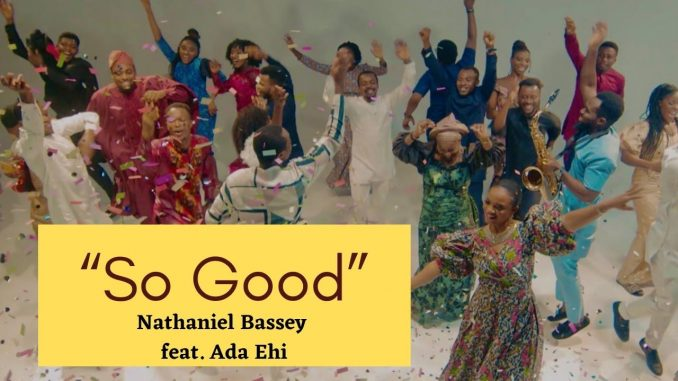 MP3:Video: Nathaniel Bassey – So Good ft Ada Ehi
