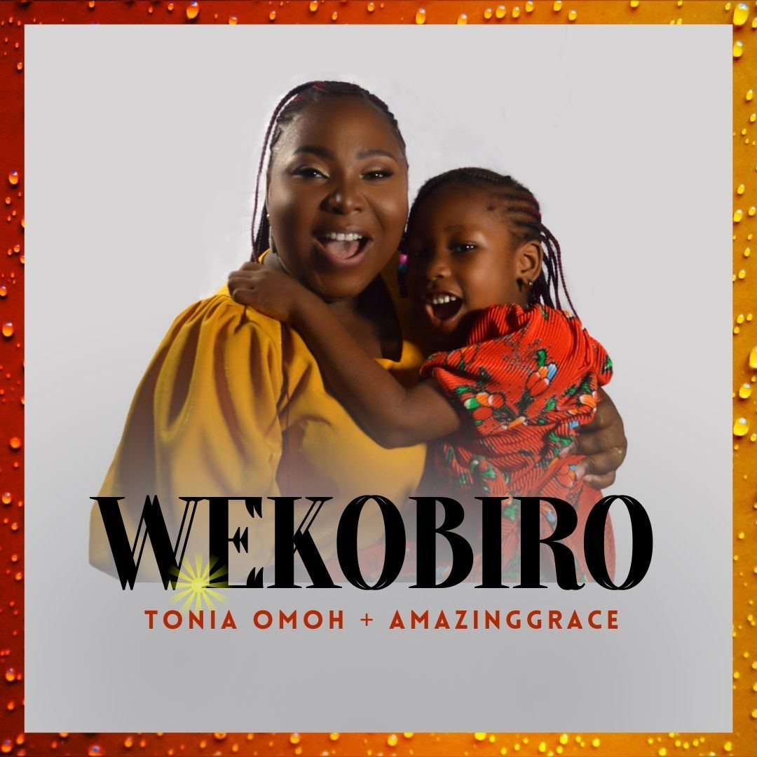 Wekobiro – Tonia Omoh ft. AmazingGrace (Mother and Daughter)