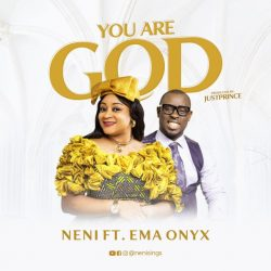 """Neni Drops a song titled """"You Are God"""" 
