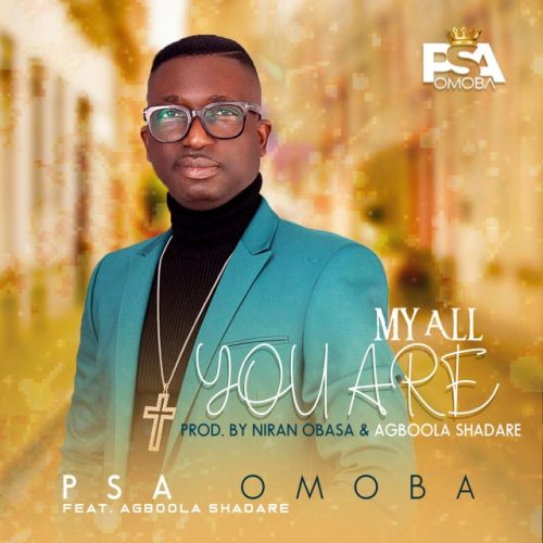PSA Omoba Serves My All You Are | Feat. Agboola Shadare | @psaomoba