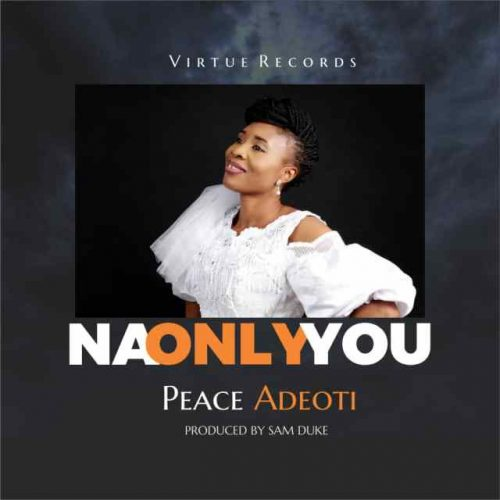"""Peace Adeoti Serves """"Na Only You"""" [@adeoti_peace]"""