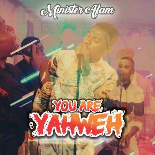 """Minister Afam Serves """"You Are Yahweh"""" [@ministerafam]"""